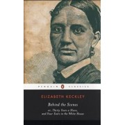 Behind the Scenes: Or, Thirty Years a Slave, and Four Years in the White House, Paperback/Elizabeth Keckley