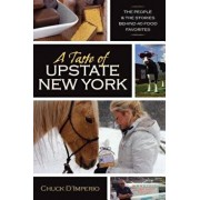 A Taste of Upstate New York: The People and the Stories Behind 40 Food Favorites, Paperback/Chuck D'Imperio