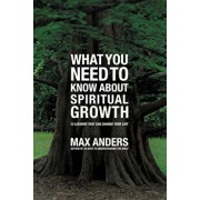 What You Need to Know about Spiritual Growth: 12 Lessons That Can Change Your Life, Paperback/Max Anders