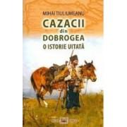 Cazacii din Dobrogea O istorie uitata - Mihai Tiuliumeanu