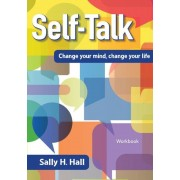 Self-Talk: Change Your Mind, Change Your Life, Paperback