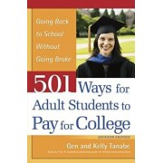 501 Ways for Adult Students to Pay for College: Going Back to School Without Going Broke, Paperback/Gen Tanabe