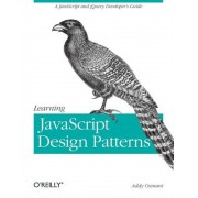 Learning JavaScript Design Patterns: A JavaScript and Jquery Developer's Guide, Paperback
