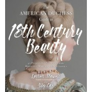 American Duchess Guide to 18th Century Beauty - 40 Projects for Period-Accurate Hairstyles, Makeup and Accessories (9781624147869)