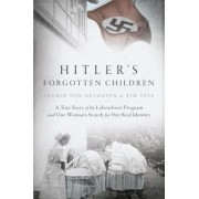 Hitler's Forgotten Children: A True Story of the Lebensborn Program and One Woman's Search for Her Real Identity, Hardcover