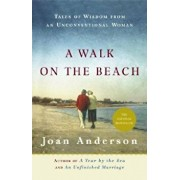 A Walk on the Beach: Tales of Wisdom from an Unconventional Woman, Paperback/Joan Anderson