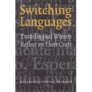 Switching Languages: Translingual Writers Reflect on Their Craft, Paperback/Steven G. Kellman