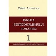 Istoria penticostalismului românesc - Volumul 1: Evanghelia deplină şi puterea lui Dumnezeu.