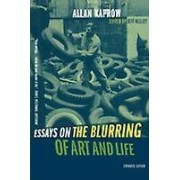 Essays on the Blurring of Art and Life by Allan Kaprow & Jeff Kelley