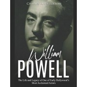 William Powell: The Life and Legacy of One of Early Hollywood's Most Acclaimed Actors, Paperback/Charles River Editors