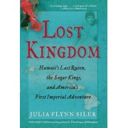 Lost Kingdom: Hawaii's Last Queen, the Sugar Kings, and America's First Imperial Venture, Paperback