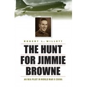 The Hunt for Jimmie Browne: An MIA Pilot in World War II China, Hardcover/Robert L. Willett