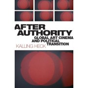 After Authority: Global Art Cinema and Political Transition, Paperback/Kalling Heck