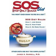 SOS (Stop Only Sugar) Diet: You Won't Even Know You're on a Diet!, Paperback/James A. Surrell M. D.