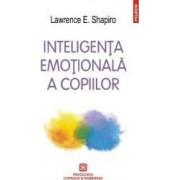 Inteligenta emotionala a copiilor ed.2016 - Lawrence E. Shapiro