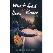 What God Does Not Know: A Layman Looks at the Parable of the Prodigal Son, Hardcover/Roger R. DuBois