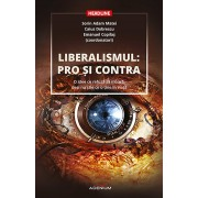 Liberalismul: pro si contra. O idee ce refuza sa moara, desi nu stie ce o tine in viata (eBook)