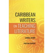 Caribbean Writers on Teaching Literature, Paperback/Lorna Down
