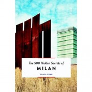 The 500 Hidden Secrets: The 500 Hidden Secrets of Milan - Silvia Frau
