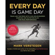 Every Day Is Game Day: Train Like the Pros with a No-Holds-Barred Exercise and Nutrition Plan for Peak Performance, Paperback