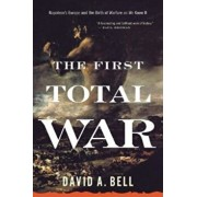 The First Total War: Napoleon's Europe and the Birth of Warfare as We Know It, Paperback/David A. Bell