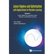 Linear Algebra and Optimization with Applications to Machine Learning - Volume I: Linear Algebra for Computer Vision, Robotics, and Machine Learning, Paperback/Jean H. Gallier