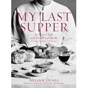 My Last Supper: 50 Great Chefs and Their Final Meals / Portraits, Interviews, and Recipes, Hardcover