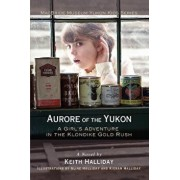 Aurore of the Yukon: A Girl's Adventure in the Klondike Gold Rush, Paperback/Keith Halliday
