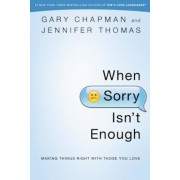 When Sorry Isn't Enough: Making Things Right with Those You Love, Paperback
