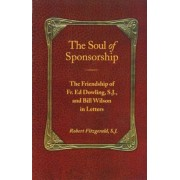 The Soul of Sponsorship: The Friendship of Fr. Ed Dowling, S.J. and Bill Wilson in Letters, Paperback