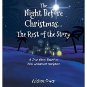 The Night Before Christmas...the Rest of the Story: A True Story Based on New Testament Scripture, Hardcover/Adeline Owen