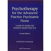 Psychotherapy for the Advanced Practice Psychiatric Nurse, Second Edition: A How-To Guide for Evidence-Based Practice, Paperback (2nd Ed.)/Kathleen Wheeler