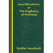 Sanctification; The Highway of Holiness, Paperback/Walter Marshall
