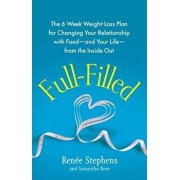 Full-Filled: The 6-Week Weight-Loss Plan for Changing Your Relationship with Food-And Your Life-From the Inside Out, Paperback/Renee Stephens