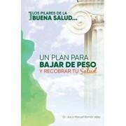 Los Pilares de La Buena Salud: Un Plan Para Bajar de Peso y Recobrar Tu Salud (Spanish), Paperback/Dr Jesus Manuel Roman Velez MD