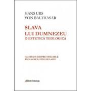 Slava lui Dumnezeu- o estetic teologicVol III: Studii despre stilurile teologice: stilurile laice/Maria Magdalena Anghelescu