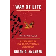 Way of Life Participant Guide: A Study Based on the Great Spiritual Migration, Paperback/Brian D. McLaren