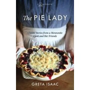 The Pie Lady: Classic Stories from a Mennonite Cook and Her Friends, Paperback/Greta Isaac