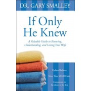 If Only He Knew: A Valuable Guide to Knowing, Understanding, and Loving Your Wife, Paperback