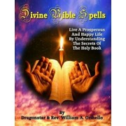 Divine Bible Spells: Live a Prosperous and Happy Life by Understanding the Secrets of the Holy Book, Paperback/Dragonstar