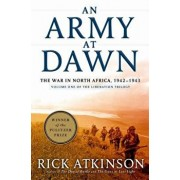 An Army at Dawn: The War in North Africa, 1942-1943, Volume One of the Liberation Trilogy, Hardcover/Rick Atkinson