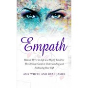Empath: How to Thrive in Life as a Highly Sensitive - The Ultimate Guide to Understanding and Embracing Your Gift (Empath Seri, Paperback/Ryan James