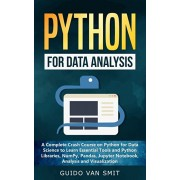 Python For Data Analysis: A Complete Crash Course on Python for Data Science to Learn Essential Tools and Python Libraries, NumPy, Pandas, Jupyt, Paperback/Guido Van Smit
