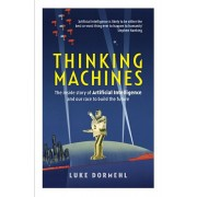 Thinking Machines. The inside story of Artificial Intelligence and our race to build the future, Paperback/Luke Dormehl