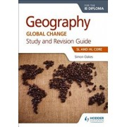 Geography for the Ib Diploma Study and Revision Guide SL Core: SL and Hl Core, Paperback/Simon Oakes