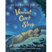 Vincent Can't Sleep: Van Gogh Paints the Night Sky, Hardcover