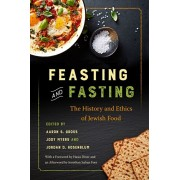 Feasting and Fasting: The History and Ethics of Jewish Food, Paperback/Aaron S. Gross