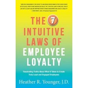 The 7 Intuitive Laws of Employee Loyalty: Fascinating Truths about What It Takes to Create Truly Loyal and Engaged Employees, Paperback/J. D. Heather R. Younger
