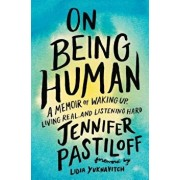 On Being Human: A Memoir of Waking Up, Living Real, and Listening Hard, Hardcover/Jennifer Pastiloff
