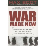 War Made New: Weapons, Warriors, and the Making of the Modern World, Paperback